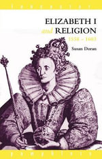 Elizabeth I and Religion 1558-1603 : 1558-1603 - Susan Doran