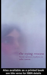 The Dying Process : Patients' Experiences of Palliative Care - Julia Lawton