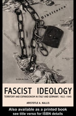 Fascist Ideology : Territory and Expansionism in Italy and Germany, 1922-1945 - Aristotle Kallis