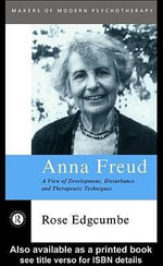 Anna Freud : A View of Development, Disturbance and Therapeutic Techniques - Rose Edgcumbe