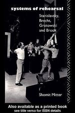 Systems of Rehearsal : Stanislavsky, Brecht, Grotowski, and Brook - Shomit Mitter