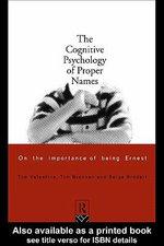 The Cognitive Psychology of Proper Names : On the Importance of Being Ernest - Serge Bredart