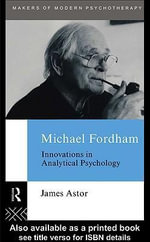 Michael Fordham : Innovations in Analytical Psychology - James Astor