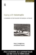Coping With Catastrophe : A Handbook of Post-disaster Psychological Aftercare - Peter E. Hodgkinson