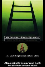 The Psychology of Mature Spirituality : Integrity, Wisdom, Transcendence - Polly Young-Eisendrath