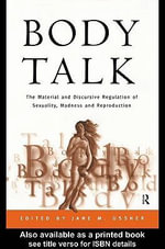 Body Talk : The Material and Discursive Regulation of Sexuality, Madness and Reproduction - Jane Ussher