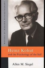 Heinz Kohut and the Psychology of the Self - Allen M. Siegel