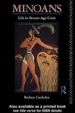 Minoan Life in Bronze Age Crete : Life in Bronze Age Crete - Rodney Castleden