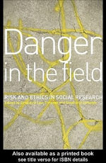 Danger in the Field : Ethics and Risk in Social Research - Geraldine Lee-Treweek