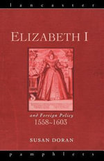 Elizabeth I and Foreign Policy, 1558-1603 : 1558-1603 - Susan Doran