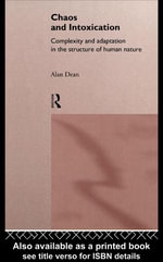 Chaos and Intoxication : Complexity and Adaptation in the Structure of Human Nature - Alan Dean