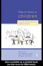 Time to Listen to Children : Personal and Professional Communication - Birgit Carolin