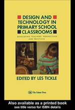 Design and Technology in Primary School Classrooms : Developing Teachers' Perspectives and Practices - Les Tickle