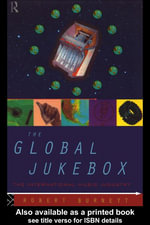 The Global Jukebox : The International Music Industry - Robert Burnett