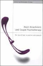 Adult Attachment and Couple Psychotherapy : The 'Secure Base' in Practice and Research - Christopher Clulow