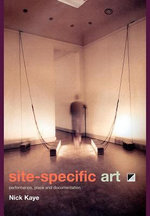 Site-Specific Art : Performance, Place, and Documentation - Nick Kaye