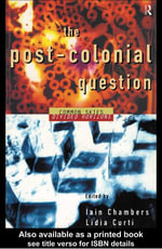 The Postcolonial Question : Common Skies, Divided Horizons - Iain Chambers