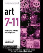 Art 7-11 : Developing Primary Teaching Skills - Linda Green