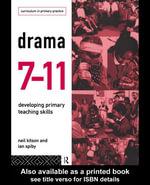 Drama 7-11 : Developing Primary Teaching Skills - Neil Kitson