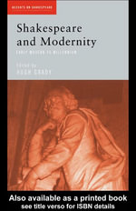 Shakespeare and Modernity : Early Modern to Millennium