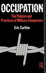 Occupation : The Policies and Practices of Military Conquerors - Eric Carlton