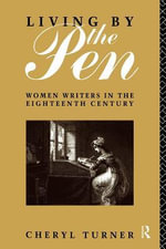 Living by the Pen : Women Writers in the Eighteenth Century - Cheryl Turner