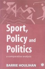Sport, Policy and Politics : A Comparative Analysis - Barrie Houlihan