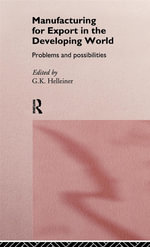 Manufacturing for Export in the Developing World : Problems and Possibilities - G. K. Helleiner