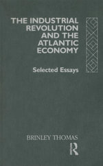 Industrial Revolution and the Atlantic Economy : Selected Essays - Brinley Thomas