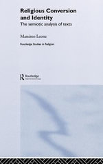 Religious Conversion and Identity : The Semiotic Analysis of Texts - Massimo Leone