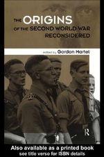 Origins of the Second World War Reconsidered - Gordon Martel