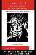 Narratives of Guilt and Compliance in Unified Germany - Barbara Miller