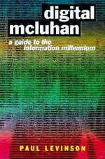 Digital McLuhan : A Guide to the Information Millennium - Paul Levinson