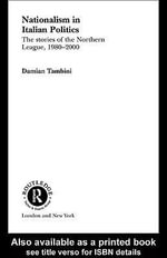 Nationalism in Italian Politics : The Stories of the Northern League, 1980-2000 - Damian Tambini