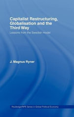 Capitalist Restructuring, Globalization and the Third Way : Lessons from the Swedish Model - Magnus Ryner