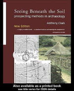 Seeing Beneath the Soil : Prospecting Methods in Archaeology - Oliver Anthony Clark