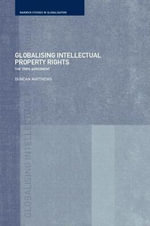 Globalising Intellectual Property Rights : The TRIPS Agreement - Duncan Matthews