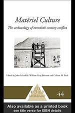 Materiel Culture : The Archaeology of Twentieth-Century Conflict - Colleen M. Beck