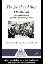 The Dead and Their Possessions : Repatriation in Principle, Policy and Practice - Cressida Fforde