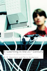 E-Learning in the 21st Century : A Framework for Research and Practice - D. R. Garrison