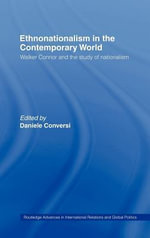 Ethnonationalism in the Contemporary World : Walker Connor and the Study of Nationalism