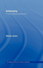 Antonymy : A Corpus Based Perspective - Steven Jones