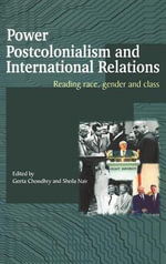 Power, Postcolonialism and International Relations : Reading Race, Gender, and Class