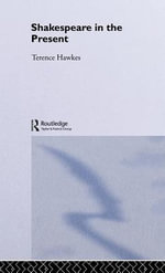 Shakespeare in the Present - Terence Hawkes