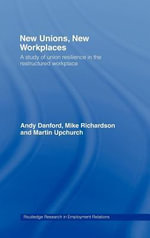 New Unions, New Workplaces : Strategies for Union Revival - Andy Danford