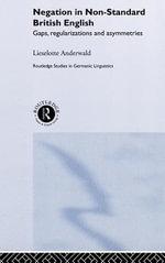 Negation in Non-Standard British English : Gaps, Regularizations and Asymmetries - Lieselotte Anderwald