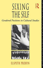 Sexing the Self : Gendered Positions in Cultural Studies - Elspeth Probyn