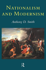 Nationalism and Modernism : A Critical Survey of Recent Theories of Nations and Nationalism - Anthony Smith