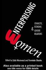 Enterprising Women : Ethnicity, Economy and Gender Relations - Bhachu