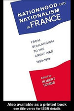 Nationhood and Nationalism in France : From Boulangism to the Great War 1889-1918 - Robert Tombs